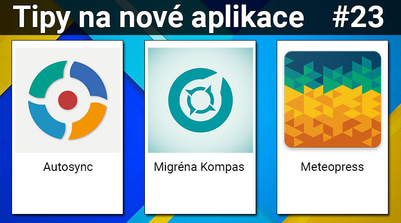 Tipy na nové aplikace #23: Migréna Kompas, Meteopress a Autosync