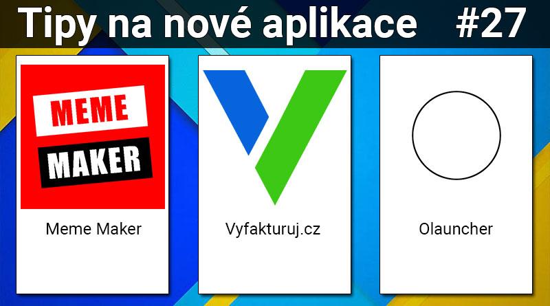 Tipy na nové aplikace #27: Vyfakturuj.cz, Meme Maker a Olauncher
